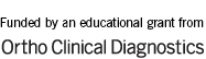Funded by and educational grant from Ortho Clinical Diagnostics
